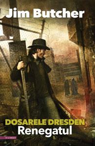 RENEGATUL, Dosarele Dresden #11, de Jim Butcher, în traducerea Anei Veronica Mircea